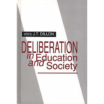 Deliberation in Education and Society by Dillon & JT