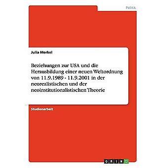 Die Herausbildung einer neuen Weltordnung von 11.9.1989 und EUA do zur Beziehungen 11.9.2001 em der neorealistischen und der neoinstitutionalistischen Theorie por Merkel & Julia
