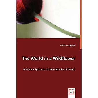 Verden i en Wildflower A kant inspirerede tilgang til æstetik af naturen af Liggett & Catherine