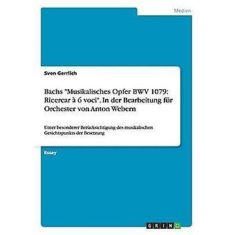 Bachs Musikalisches Opfer BWV 1079 Ricercar  6 voci. In der Bearbeitung fr Orchester von Anton  Webern by Gerrlich & Sven