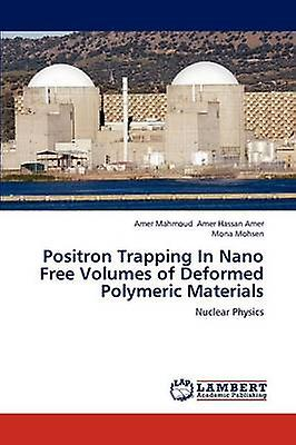 Positron Trapping In Nano Free Volumes of Deformed Polymeric Materials by Amer Hassan Amer & Amer Mahmoud