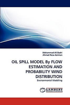 Oil Spill Model by Flow Estimation and Probability Wind Distribution by Badri & Mohammad Ali
