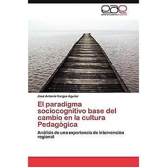 El paradigma sociocognitivo base del cambio en la cultura Pedaggica by Vargas Aguilar Jos Antonio