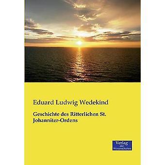 Geschichte Des Ritterlichen St. JohanniterOrdens by Wedekind & Eduard Ludwig