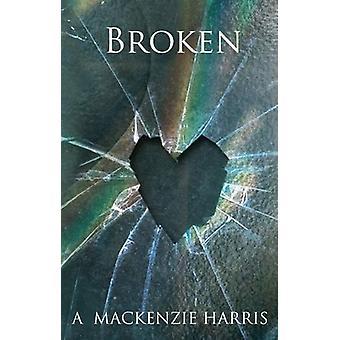 Broken by A. Mackenzie Harris - 9781783060290 Book