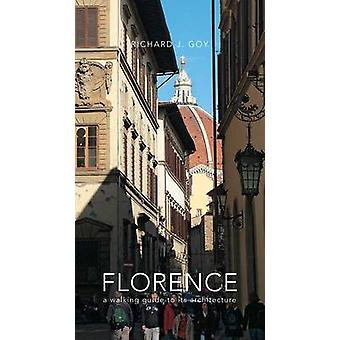 Florence - A Walking Guide to its Architecture by Richard J. Goy - 978