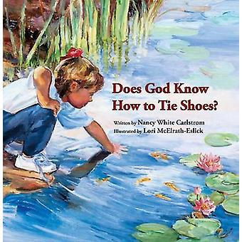 Does God Know How to Tie Shoes? by Nancy White Carlstrom - 9780802853