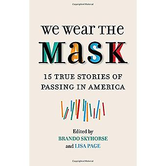 We Wear the Mask - 15 True Stories of Passing in America by Brando Sky