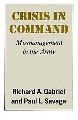 Crisis in Command  - Mismanagement in the Army Book