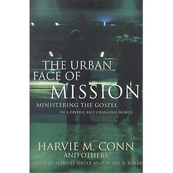 The Urban Face of Mission - Ministering the Gospel in a Diverse and Ch