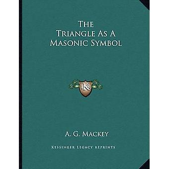 The Triangle as a Masonic Symbol by A G Mackey - 9781163041017 Book