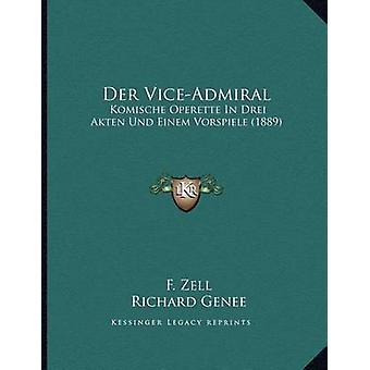 Der Vice-Admiral - Komische Operette in Drei Akten Und Einem Vorspiele