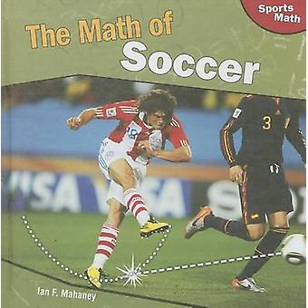 The Math of Soccer by Ian F Mahaney - 9781448825578 Book