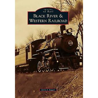 Black River & Western Railroad by Jerry J Jagger - 9781467124126 Book