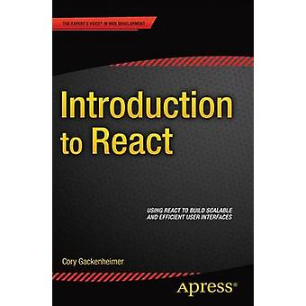 Introduction to React - 2015 by Cory Gackenheimer - 9781484212462 Book
