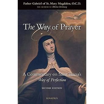 The Way of Prayer - A Commentary on Saint Teresa's Way of Perfection -