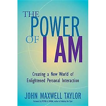The Power of I am - Creating a New World of Enlightened Personal Inter