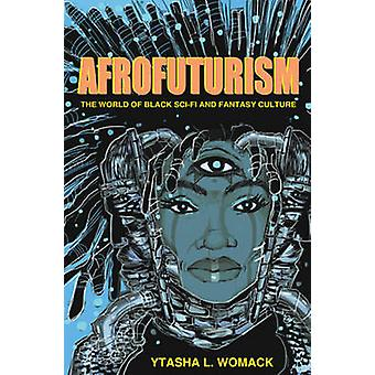 Afrofuturism - The World of Black Sci-Fi and Fantasy Culture by Ytasha