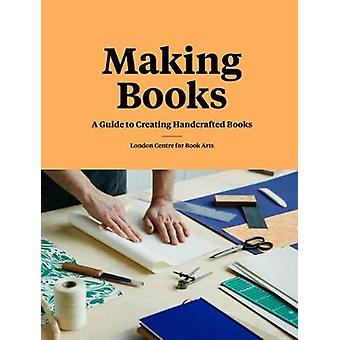 Making Books - A Guide to Creating Hand-Crafted Books by London Centre