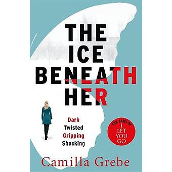 The Ice Beneath Her - The Most Gripping Psychological Thriller You'll