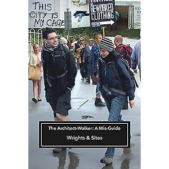 The Architect-Walker - A Mis-Guide - 2018 by Wrights & Sites - 9781