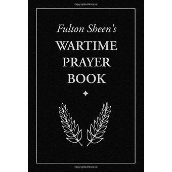Fulton Sheen's Wartime Prayer Book by Fulton J Sheen - Archbishop Ful
