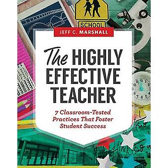 The Highly Effective Teacher - 7 Classroom-Tested Practices That Foste