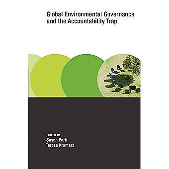Global Environmental Governance and the Accountability Trap (Earth System Governance)