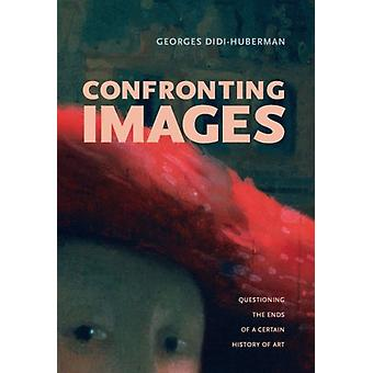 Confronting Images: Questioning the Ends of a Certain History of Art (Paperback) by Didi-Huberman Georges