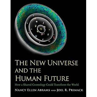 The New Universe and the Human Future - How a Shared Cosmology Could T