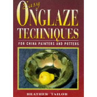 Easy Onglaze Techniques - For China Painters and Potters by Heather Ta