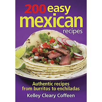 200 Easy Mexican Recipes - Authentic Recipes from Burritos to Enchilad
