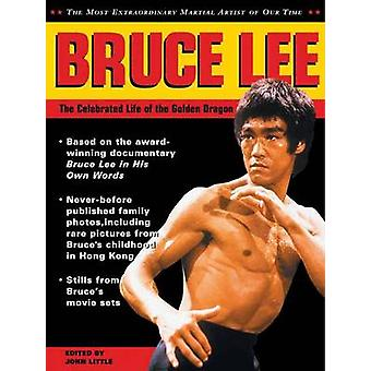 Bruce Lee - The Celebrated Life of the Golden Dragon by John Little -