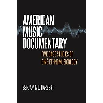 American Music Documentary - Five Case Studies of Cine-Ethnomusicology