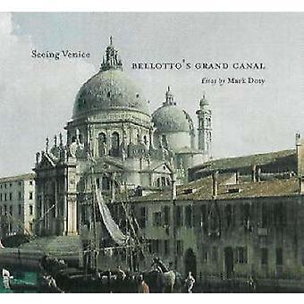 Grand Canal du Bellotto - voir Venise par Mark Doty - Bo 9780892366583