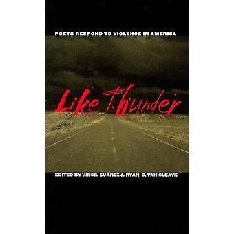 Like Thunder - Poets Respond to Violence in America by Virgil Suarez -