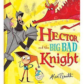 Hector und der großen schlechten Ritter von Alex T. Smith - Alex T. Smith - 9781