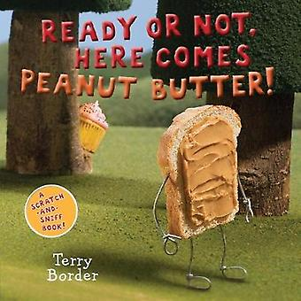 Ready or Not - Here Comes Peanut Butter! - A Scratch-and-Sniff Book by