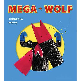 Réservez Mega Wolf par Séverine Vidal - Barroux - 9781770856530