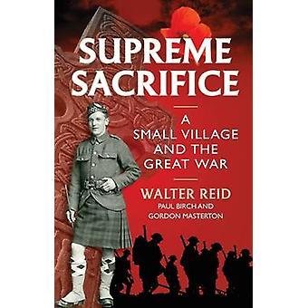Sacrifice suprême - un Village de la petite et la grande guerre par Walter Reid-