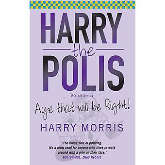 Harry le Polis - Aye que va être droit! par Harry J. Morris - 9781845