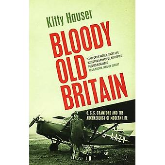Bloody Old Britain - O.G.S. Crawford and the Archaeology of Modern Lif