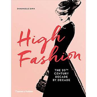 High Fashion - The 20th Century Decade by Decade by Emmanuelle Dirix -