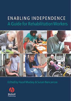 Enabling Independence - A Guide for Rehabilitation Workers by Hazel Ma