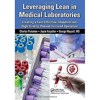 Leveraging Lean in Medical Laboratories: Creating a Cost Effective, Standardized, High Quality, Patient-Focused...