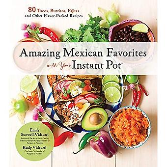 Mexican Cooking with Your Instant Pot: 80 Flavorful Recipes for Authentic, Gluten-Free Meals the Easy Way