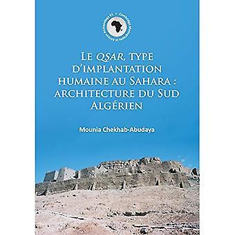 Le Qsar, Type d'Implantation Humaine au Sahara: Architecture du Sud Algaerien (Cambridge Monographs in African...