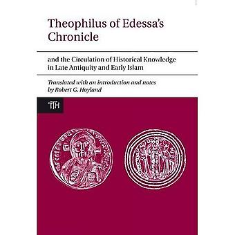 Theophilus of Edessa's Chronicle and the Circulation of Historical Knowledge in Late Antiquity and Early Islam