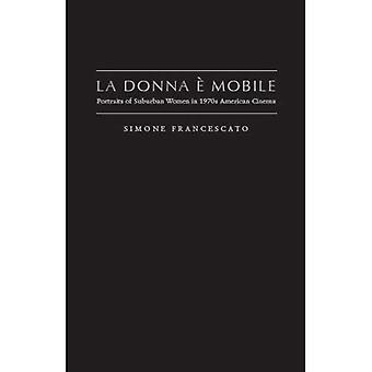 La Donna e' Mobile: Portraits of Suburban Women in 1970s American Cinema