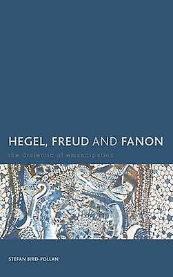 Hegel Freud and Fanon The Dialectic of Ehommecipation by BirdPollan & Stefan
